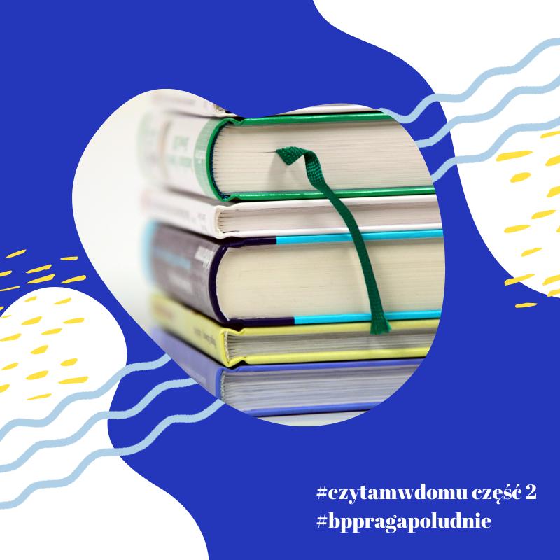 grafika z ksiązkami, napisy #czytamwdomu część 2, #bppragapoludnie