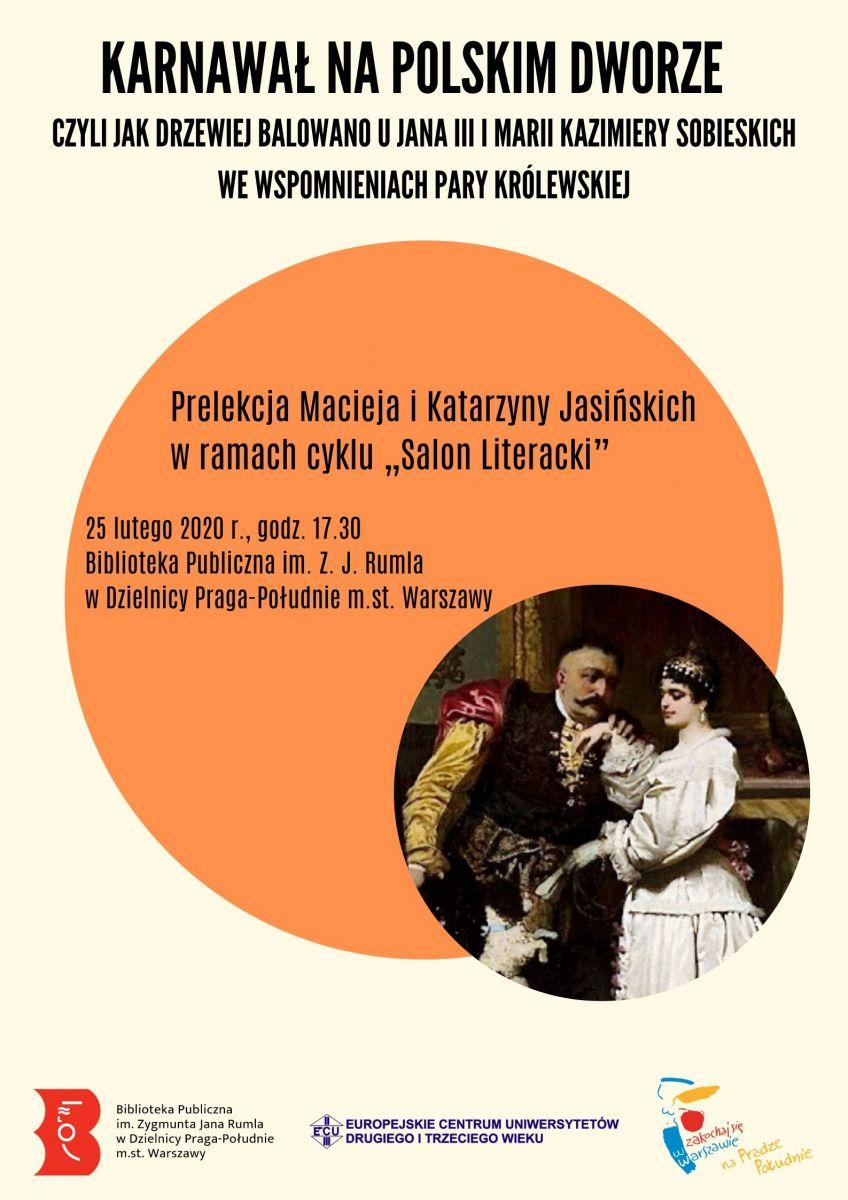 Karnawał na polskim dworze - czyli jak drzewiej balowano u Jana III i Marii Kazimiery Sobieskich we wspomnieniach pary królewskiej. 25. lutego 2020 r. godz. 17:30, Biblioteka ul. Meissnera 5