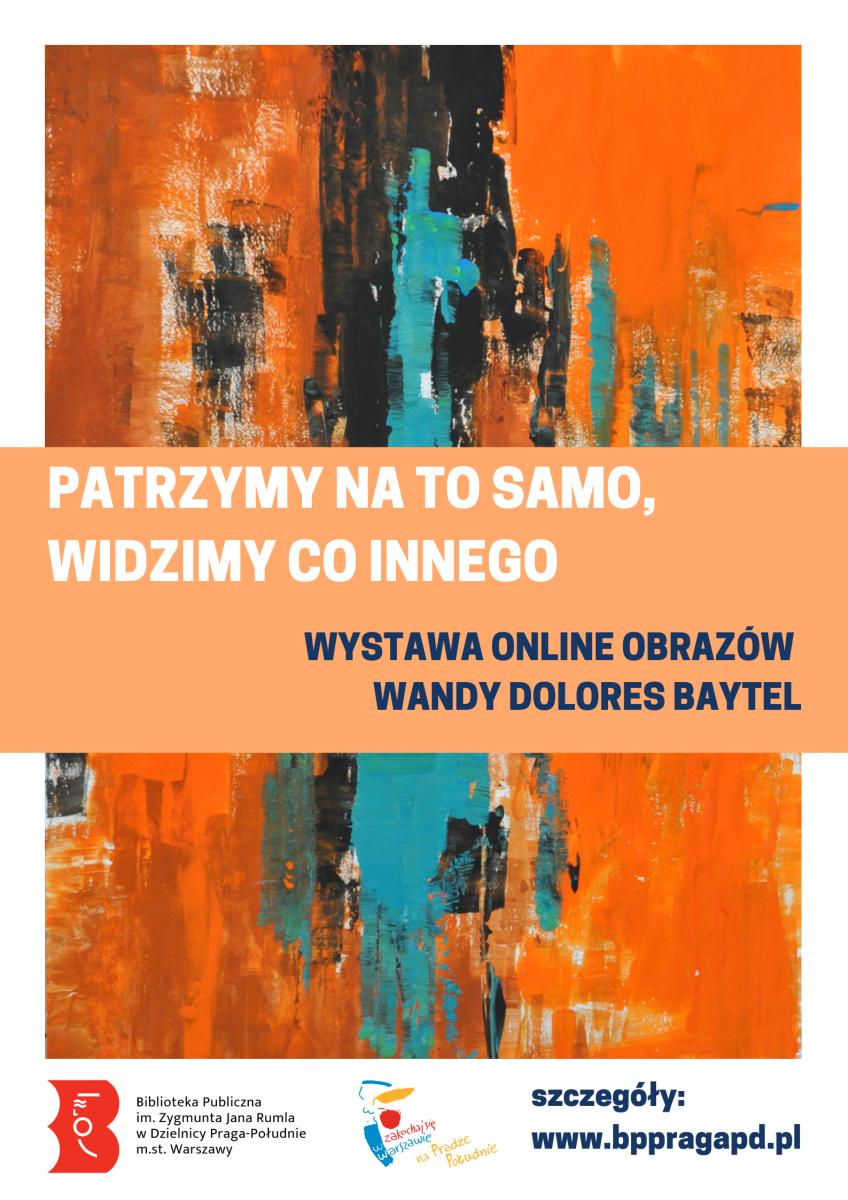 """Plakat promujący wystawę Wandy Dolores Baytel pt. """"Patrzymy na to samo, widzimy co innego""""."""