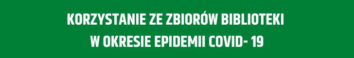 Korzystanie ze zbiorów Biblioteki w okresie epidemii COVID-19