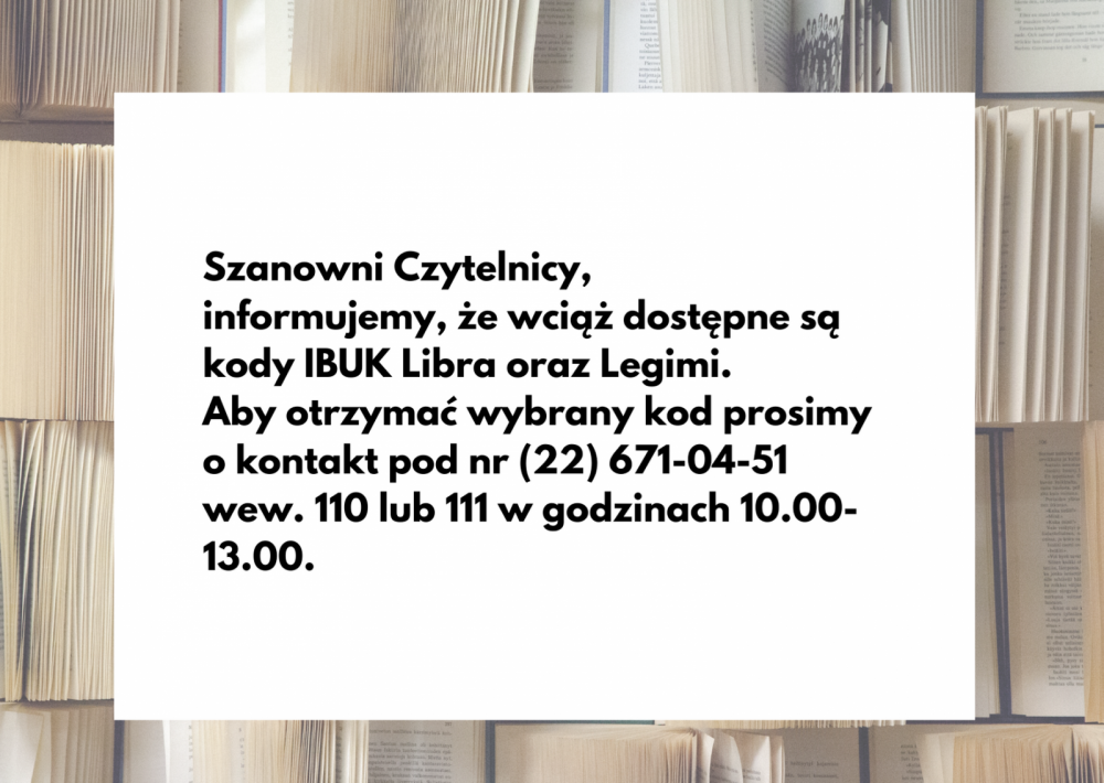Szanowni Czytelnicy Informujemy, że wciąż dostępne są kody IBUK Libra oraz Legimi. Aby otrzymać wybrany kod prosimy o kontakt pod nr (22) 671-04-51 wew. 110 lub 111 w godzinach 10.00 – 13.00